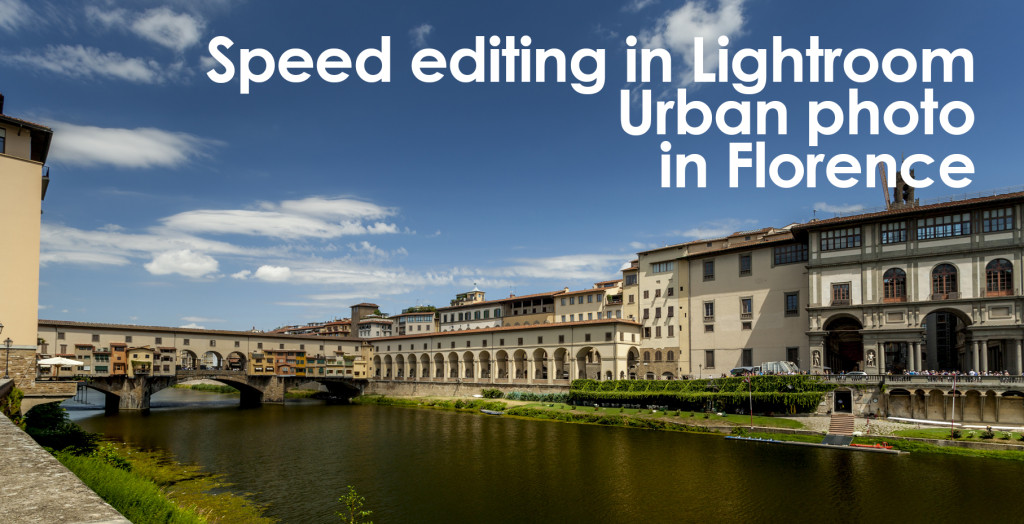 Speed editing in Lightroom – Urban photo in Florence