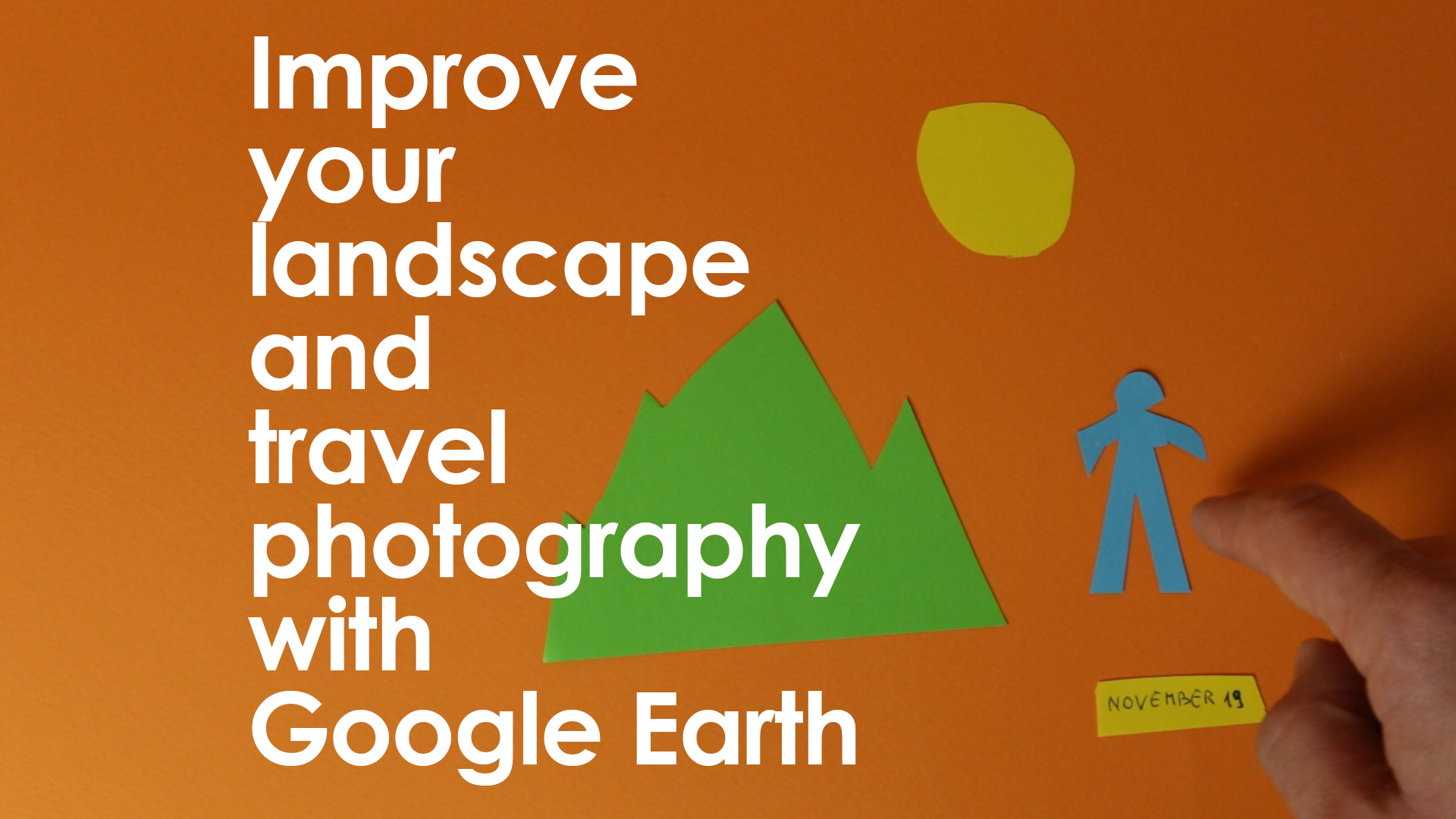 Improve your travel photography with Google Earth