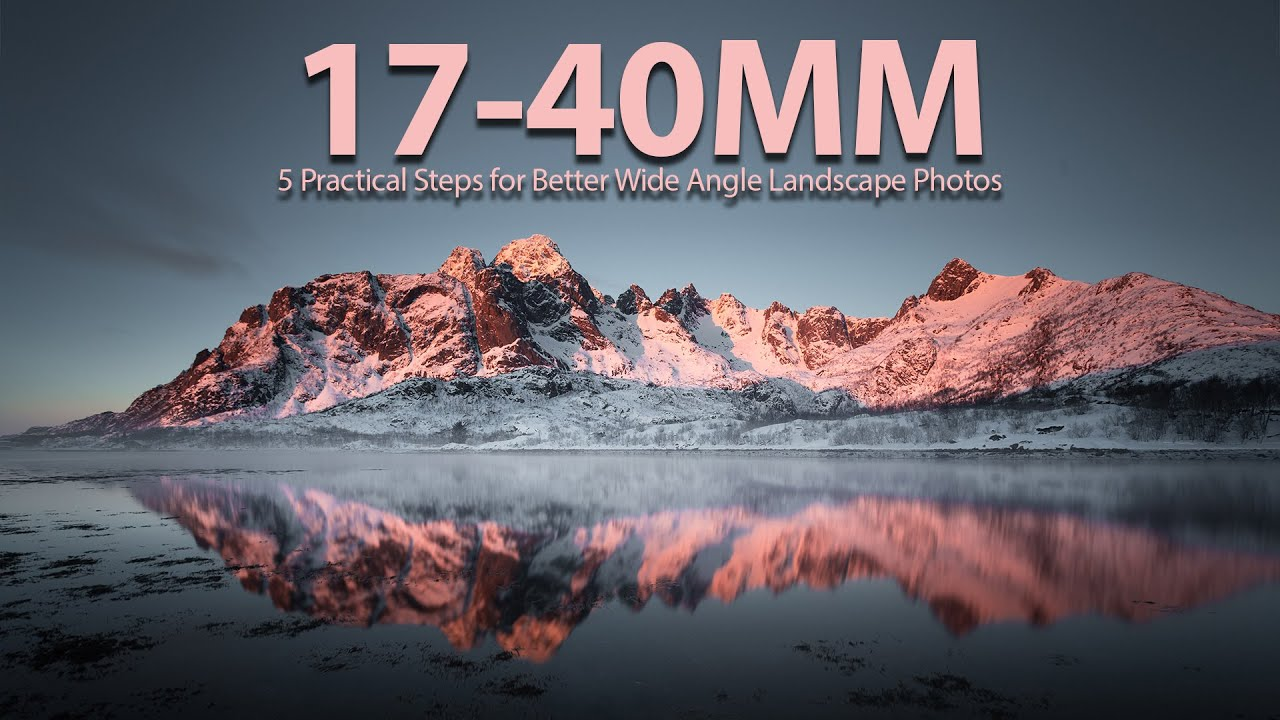 5 Tips to improve your 17-40mm Wide Angle Landscape Photos